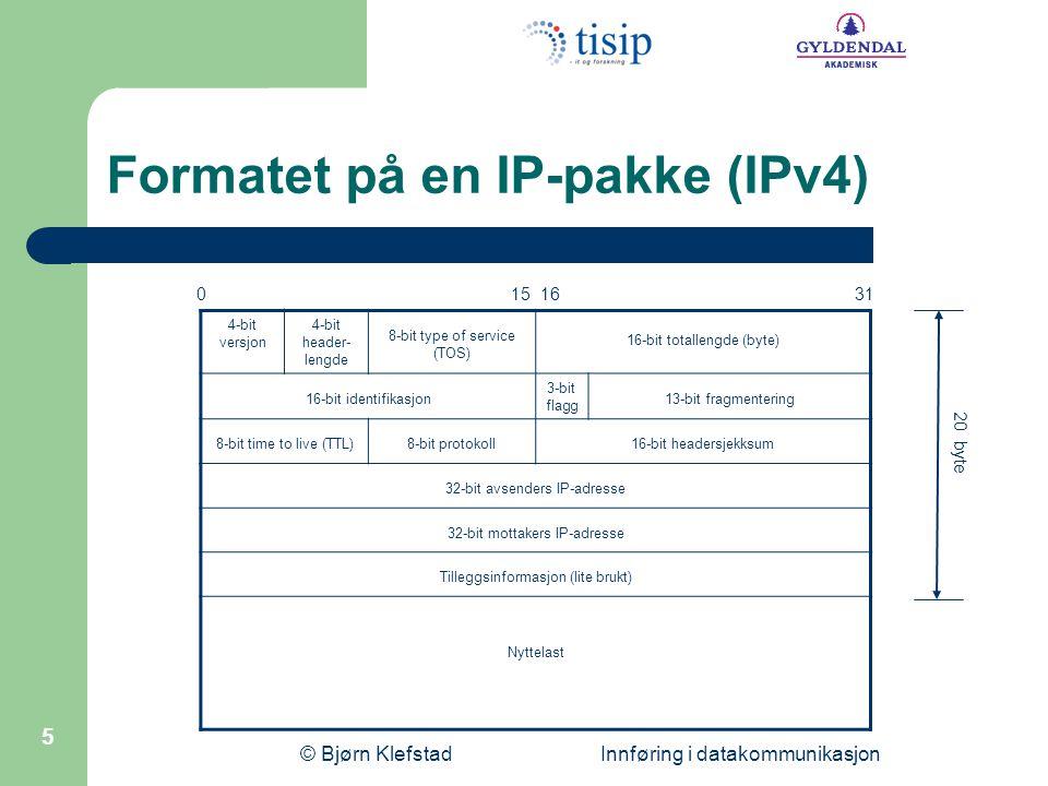 © Bjørn Klefstad Innføring i datakommunikasjon 5 Formatet på en IP-pakke (IPv4) 4-bit versjon 4-bit header- lengde 8-bit type of service (TOS) 16-bit