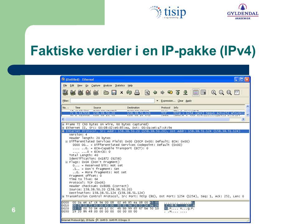 © Bjørn Klefstad Innføring i datakommunikasjon 6 Faktiske verdier i en IP-pakke (IPv4)
