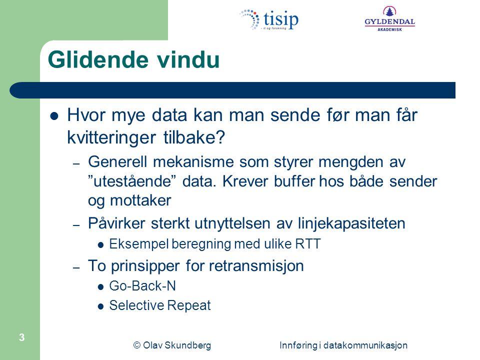 © Olav Skundberg Innføring i datakommunikasjon 14 Avsenders port (16 bit)Mottakers port (16 bit) Lengde (16 bit)Sjekksum (16 bit) Nyttelast 0 15 1631 8 Byte pakkeheader UDP pakkeheader