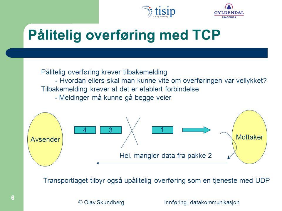 © Olav Skundberg Innføring i datakommunikasjon 6 43 1 Mottaker Avsender Hei, mangler data fra pakke 2 Pålitelig overføring krever tilbakemelding - Hvordan ellers skal man kunne vite om overføringen var vellykket.