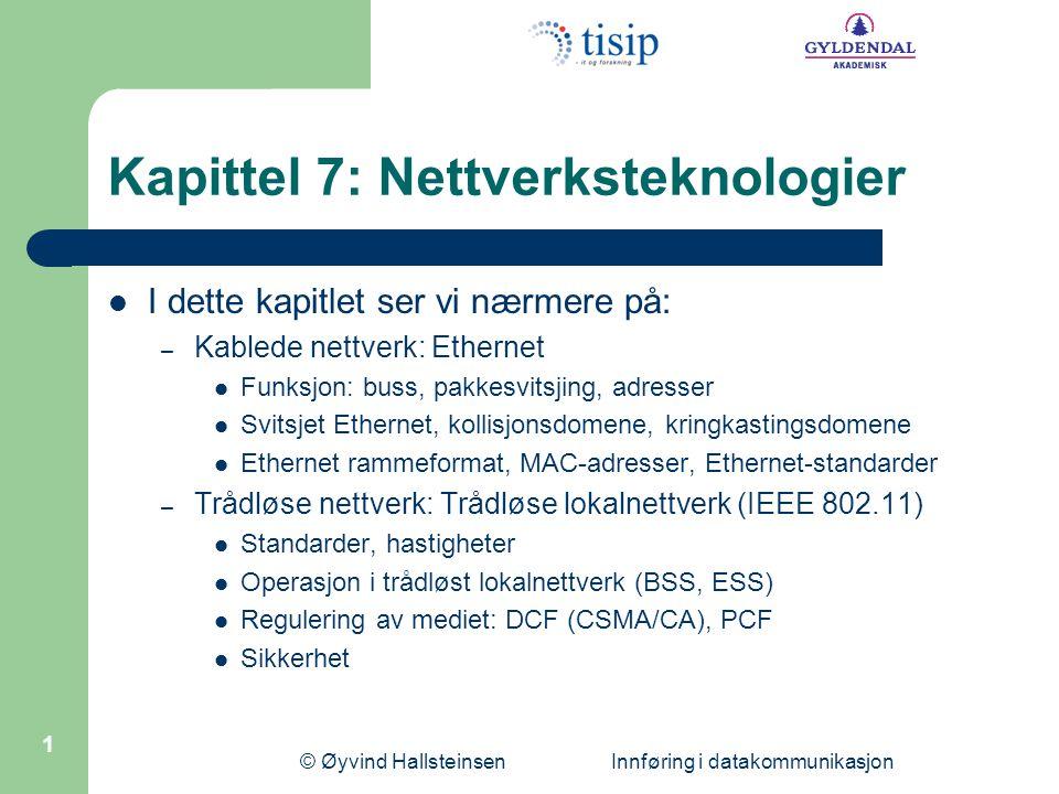 © Øyvind Hallsteinsen Innføring i datakommunikasjon 12 Ethernet-standarder Utvalgte Ethernet-standarder: 10BASE-T: 10 Mbps, TP-kabel 100BASE-TX: 100 Mbps, TP-kabel 100BASE-FX: 100 Mbps, multimodusfiber 1000BASE-T: 1 Gbps, TP-kabel 1000BASE-SX/LX/LH: 1 Gbps, fiber 10GBASE-xxx: 10 Gbps