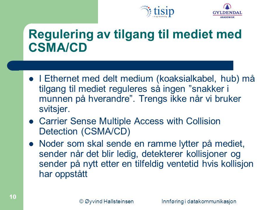 © Øyvind Hallsteinsen Innføring i datakommunikasjon 10 Regulering av tilgang til mediet med CSMA/CD I Ethernet med delt medium (koaksialkabel, hub) må