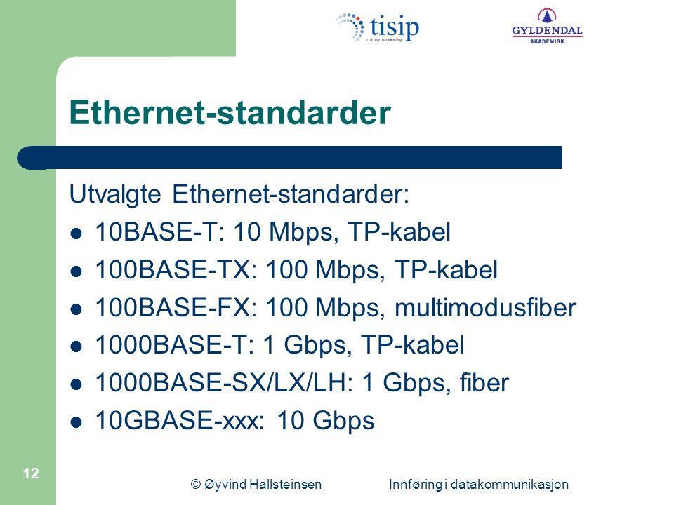 © Øyvind Hallsteinsen Innføring i datakommunikasjon 12 Ethernet-standarder Utvalgte Ethernet-standarder: 10BASE-T: 10 Mbps, TP-kabel 100BASE-TX: 100 M