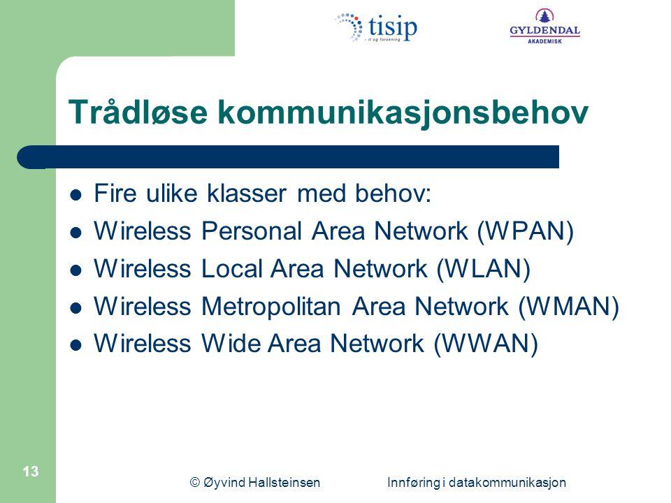 © Øyvind Hallsteinsen Innføring i datakommunikasjon 13 Trådløse kommunikasjonsbehov Fire ulike klasser med behov: Wireless Personal Area Network (WPAN) Wireless Local Area Network (WLAN) Wireless Metropolitan Area Network (WMAN) Wireless Wide Area Network (WWAN)