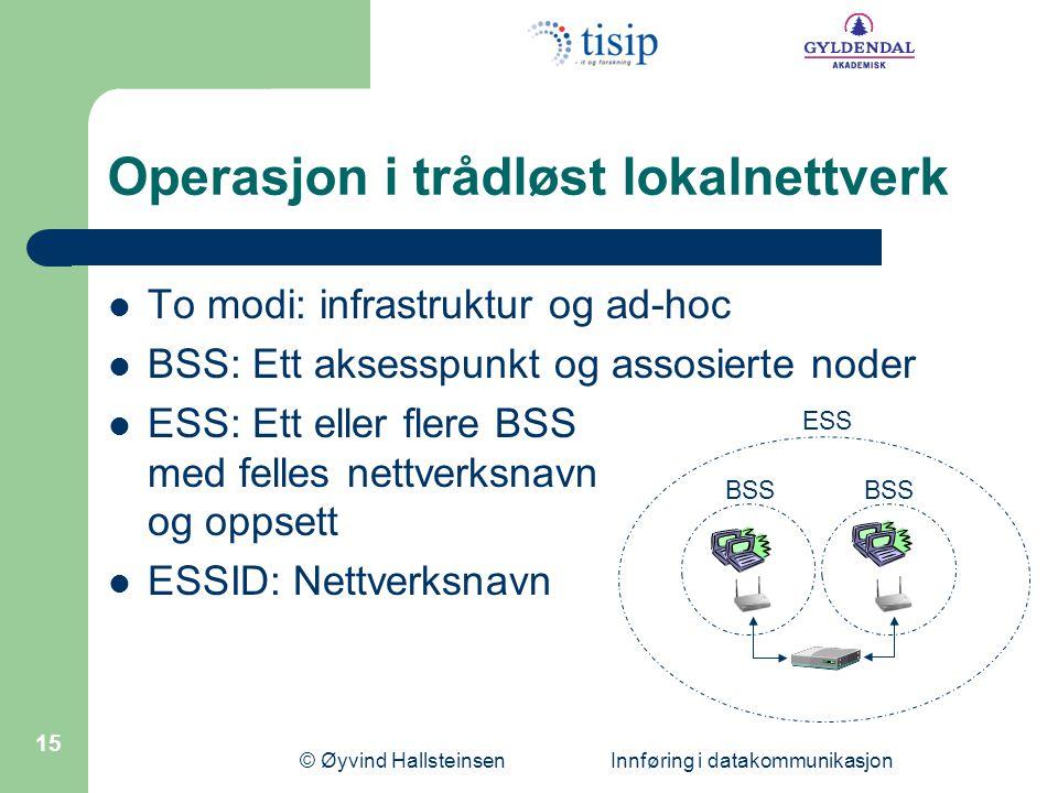 © Øyvind Hallsteinsen Innføring i datakommunikasjon 15 Operasjon i trådløst lokalnettverk To modi: infrastruktur og ad-hoc BSS: Ett aksesspunkt og assosierte noder ESS: Ett eller flere BSS med felles nettverksnavn og oppsett ESSID: Nettverksnavn ESS BSS