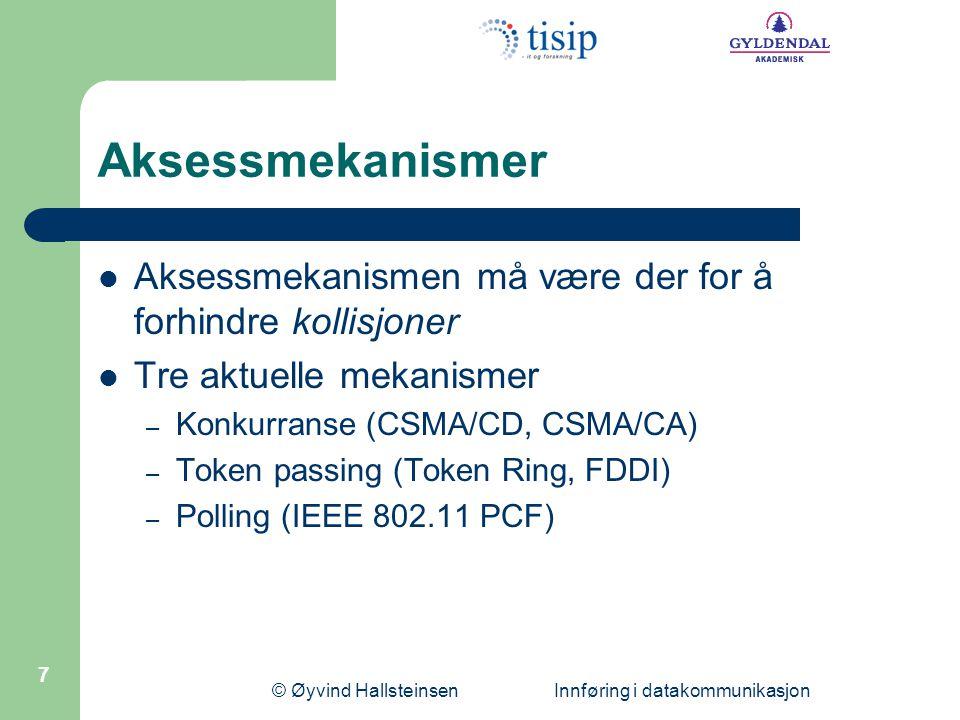© Øyvind Hallsteinsen Innføring i datakommunikasjon 18 Sikkerhet i trådløse lokalnettverk Utfordringer: avlytting, misbruk av nettet (kapasitet), uautorisert tilgang til ressurser WEP, MAC-aksesslister, skjult ESSID WPA: TKIP, 802.1X IEEE 802.11i (WPA2): AES, 802.1X Webinnlogging, VPN, krypterte tjenester