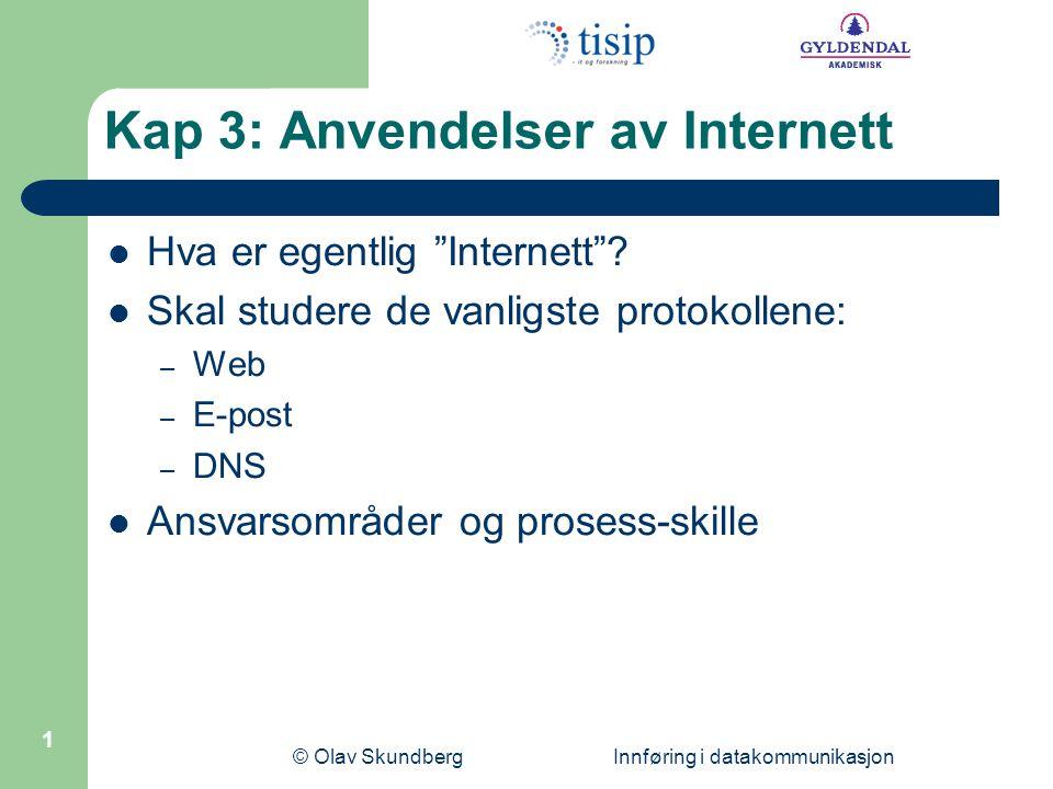 © Olav Skundberg Innføring i datakommunikasjon 1 Kap 3: Anvendelser av Internett Hva er egentlig Internett .