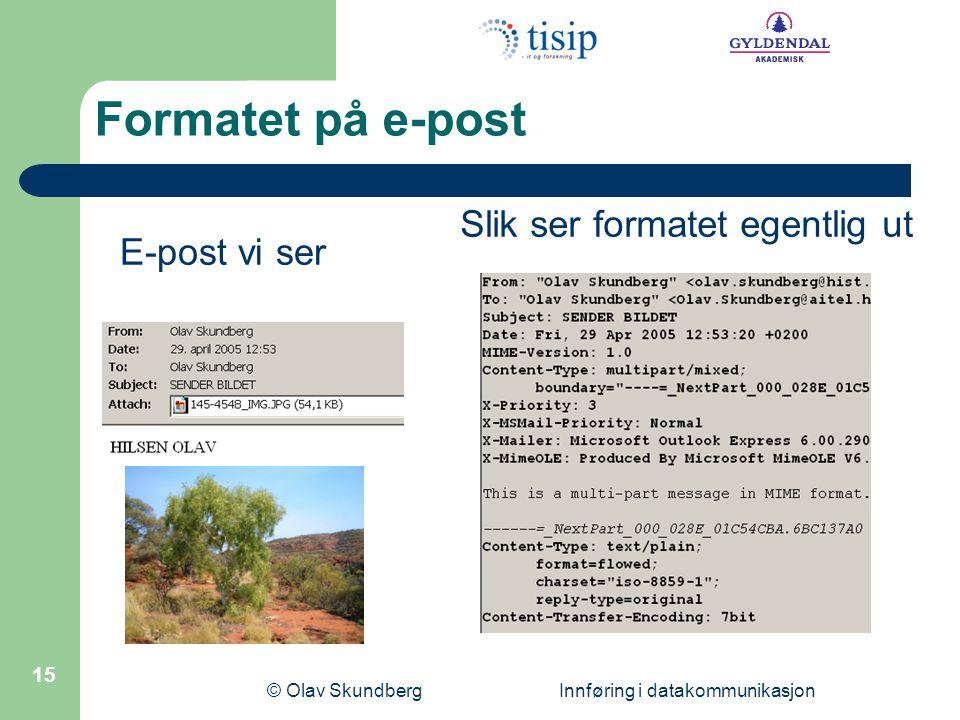© Olav Skundberg Innføring i datakommunikasjon 15 E-post vi ser Slik ser formatet egentlig ut Formatet på e-post