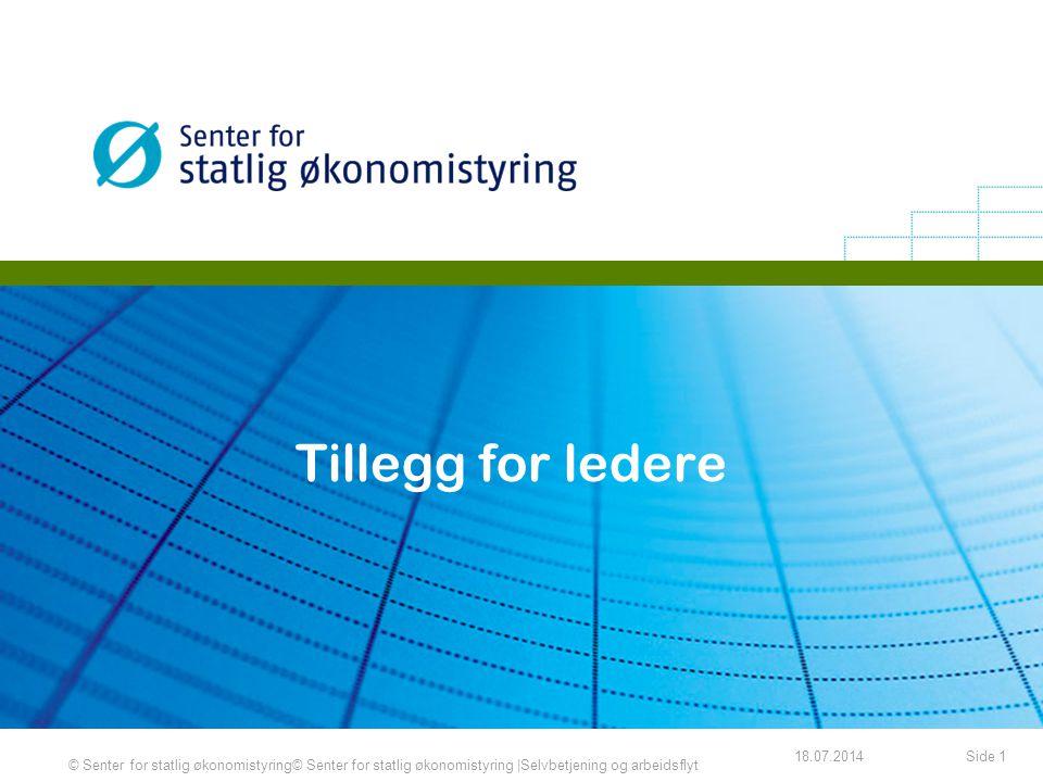 18.07.2014Side 1 © Senter for statlig økonomistyring© Senter for statlig økonomistyring |Selvbetjening og arbeidsflyt Tillegg for ledere