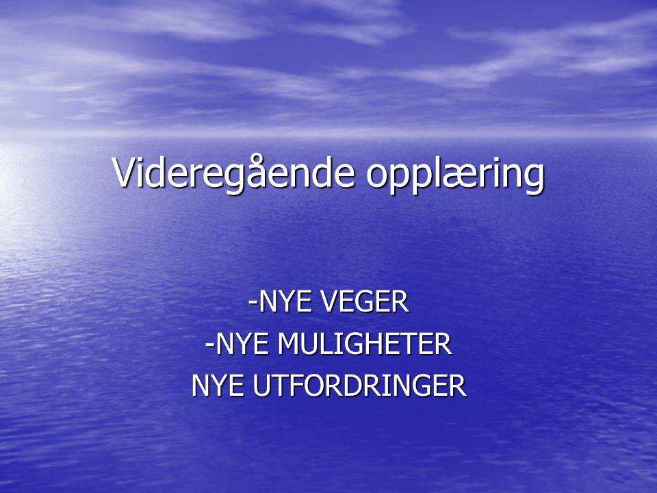 Videregående opplæring -NYE VEGER -NYE MULIGHETER NYE UTFORDRINGER