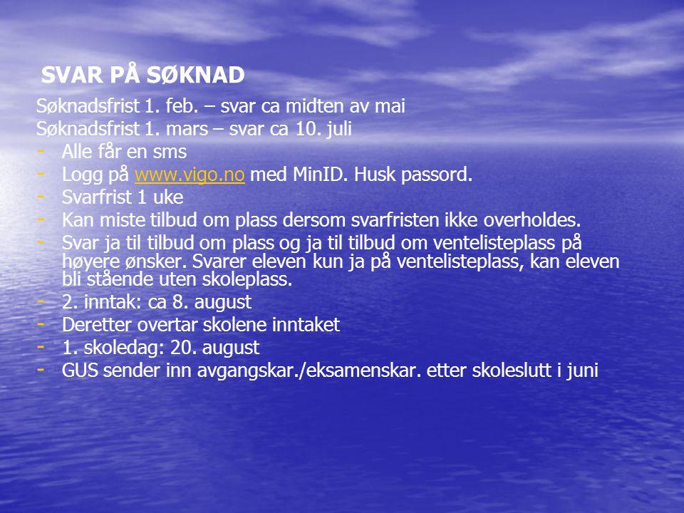 SVAR PÅ SØKNAD Søknadsfrist 1. feb. – svar ca midten av mai Søknadsfrist 1. mars – svar ca 10. juli - - Alle får en sms - - Logg på www.vigo.no med Mi