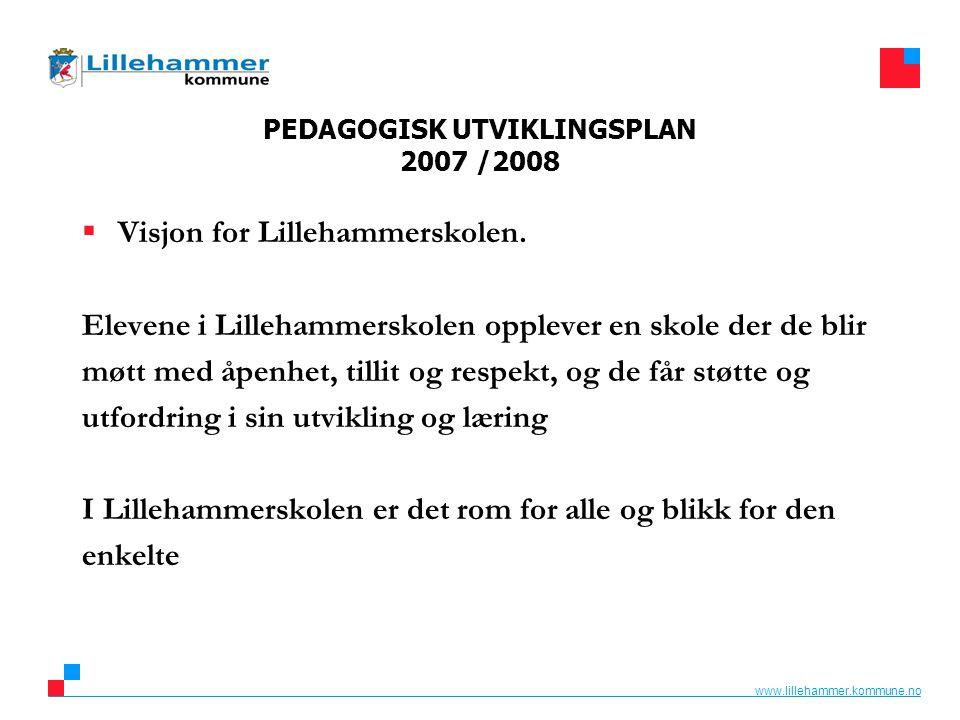 www.lillehammer.kommune.no PEDAGOGISK UTVIKLINGSPLAN 2007 /2008  Visjon for Lillehammerskolen. Elevene i Lillehammerskolen opplever en skole der de b