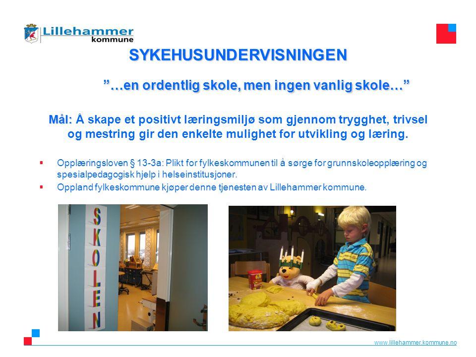 """www.lillehammer.kommune.no SYKEHUSUNDERVISNINGEN """"…en ordentlig skole, men ingen vanlig skole…"""" Mål: SYKEHUSUNDERVISNINGEN """"…en ordentlig skole, men i"""