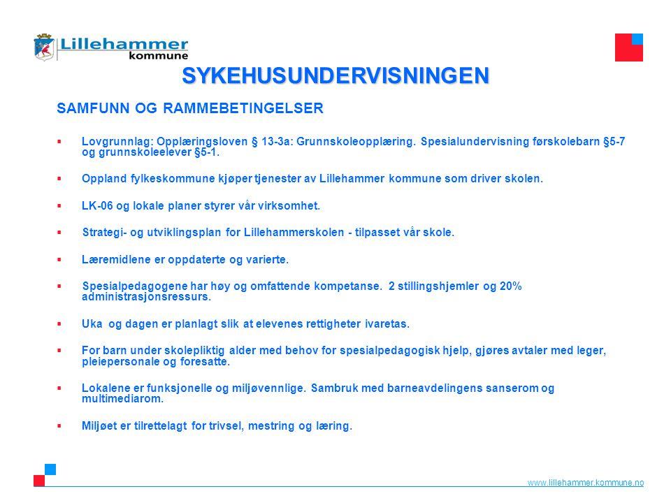 www.lillehammer.kommune.no SYKEHUSUNDERVISNINGEN SYKEHUSUNDERVISNINGEN SAMFUNN OG RAMMEBETINGELSER  Lovgrunnlag: Opplæringsloven § 13-3a: Grunnskoleo