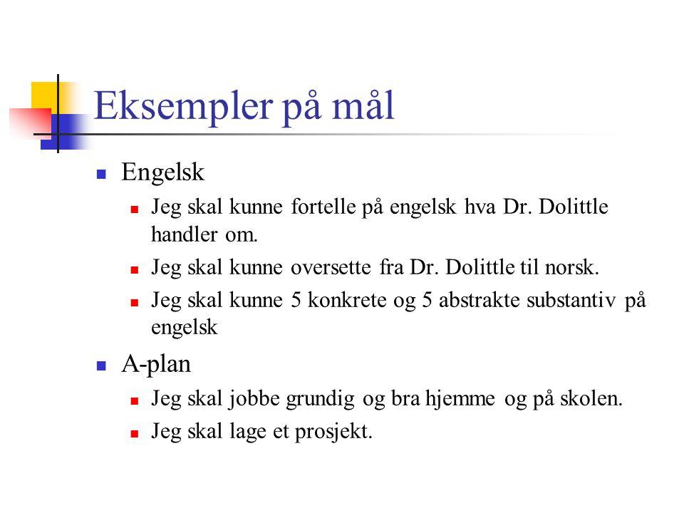 Eksempler på mål Engelsk Jeg skal kunne fortelle på engelsk hva Dr. Dolittle handler om. Jeg skal kunne oversette fra Dr. Dolittle til norsk. Jeg skal