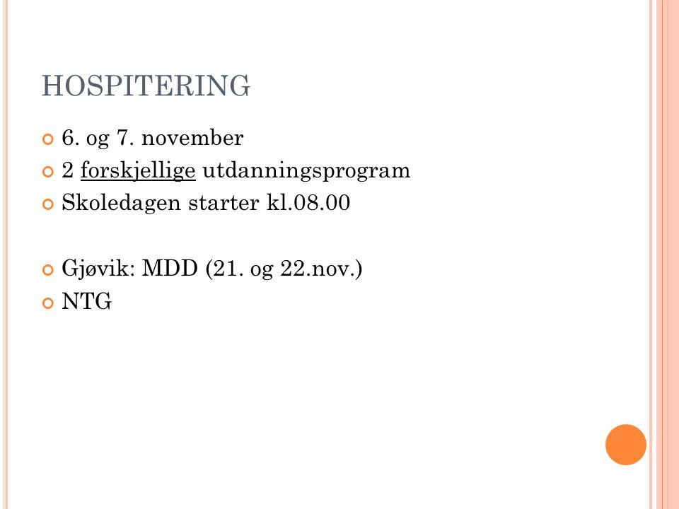 HOSPITERING 6. og 7. november 2 forskjellige utdanningsprogram Skoledagen starter kl.08.00 Gjøvik: MDD (21. og 22.nov.) NTG