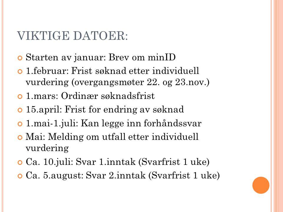 VIKTIGE DATOER: Starten av januar: Brev om minID 1.februar: Frist søknad etter individuell vurdering (overgangsmøter 22. og 23.nov.) 1.mars: Ordinær s