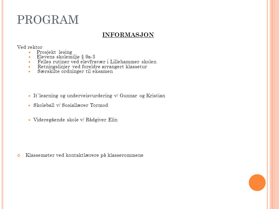 PROGRAM INFORMASJON Ved rektor Prosjekt lesing Elevens skolemiljø § 9a-3 Felles rutiner ved elevfravær i Lillehammer skolen Retningslinjer ved foreldr