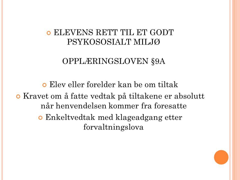 ELEVENS RETT TIL ET GODT PSYKOSOSIALT MILJØ OPPLÆRINGSLOVEN §9A Elev eller forelder kan be om tiltak Kravet om å fatte vedtak på tiltakene er absolutt