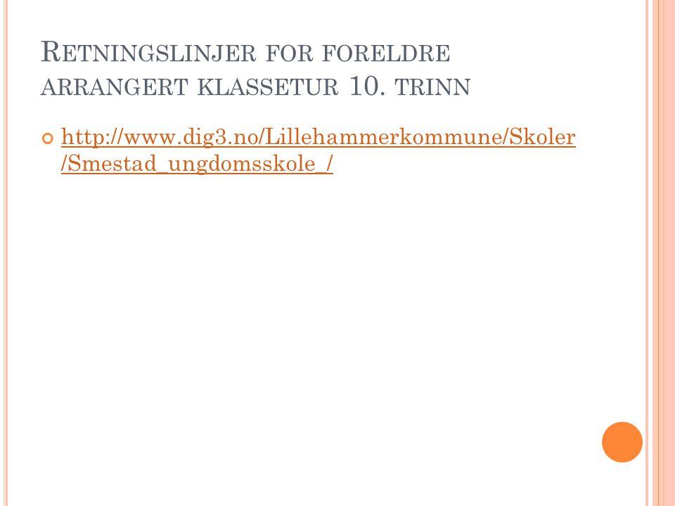 R ETNINGSLINJER FOR FORELDRE ARRANGERT KLASSETUR 10. TRINN http://www.dig3.no/Lillehammerkommune/Skoler /Smestad_ungdomsskole_/