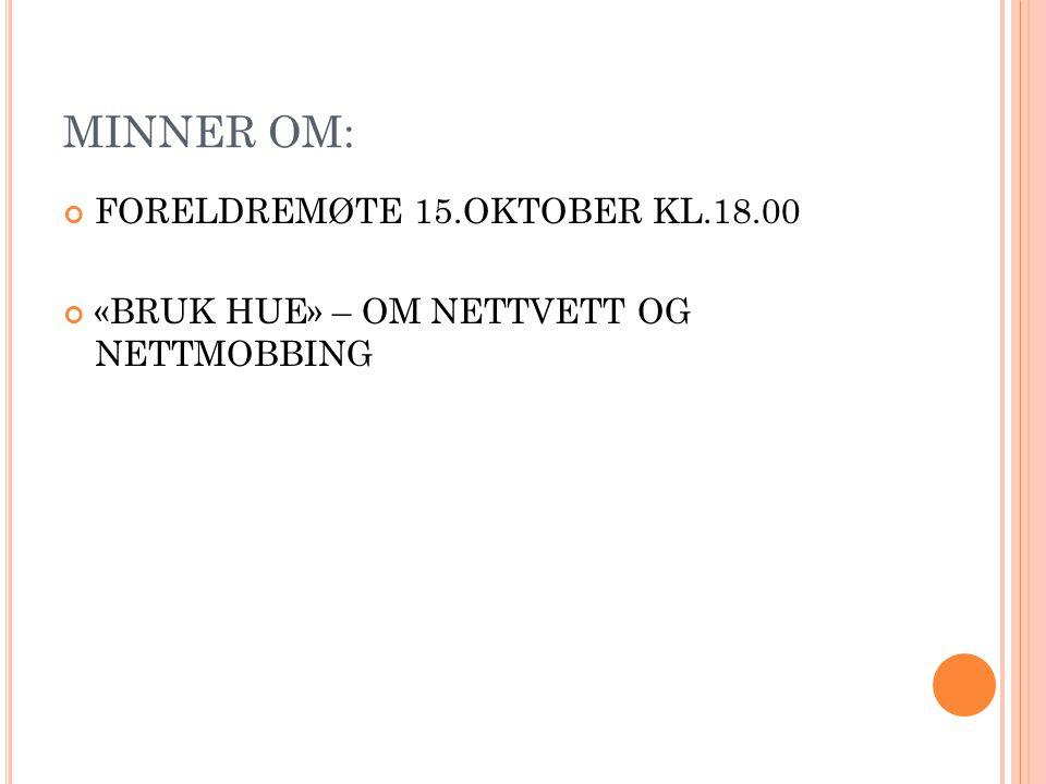 MINNER OM: FORELDREMØTE 15.OKTOBER KL.18.00 «BRUK HUE» – OM NETTVETT OG NETTMOBBING