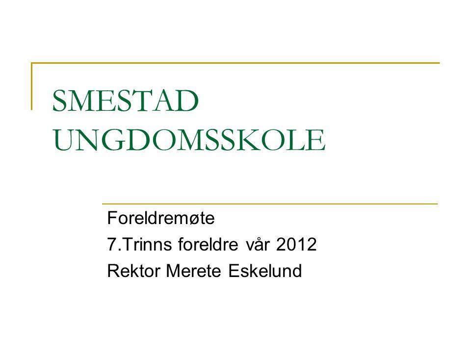 SMESTAD UNGDOMSSKOLE Foreldremøte 7.Trinns foreldre vår 2012 Rektor Merete Eskelund