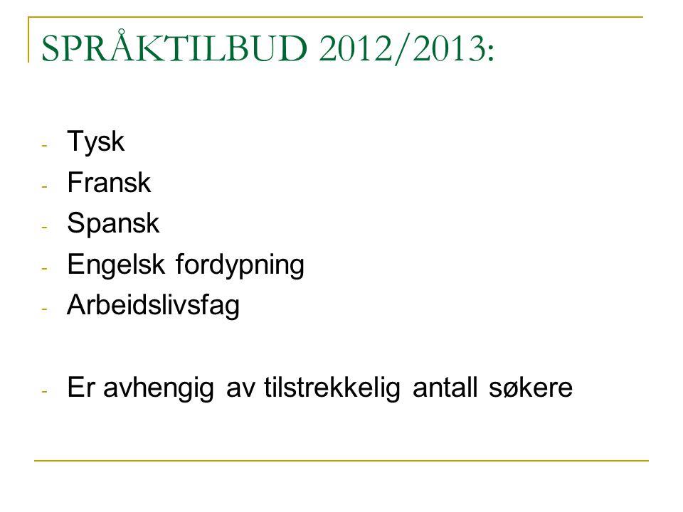SPRÅKTILBUD 2012/2013: - Tysk - Fransk - Spansk - Engelsk fordypning - Arbeidslivsfag - Er avhengig av tilstrekkelig antall søkere