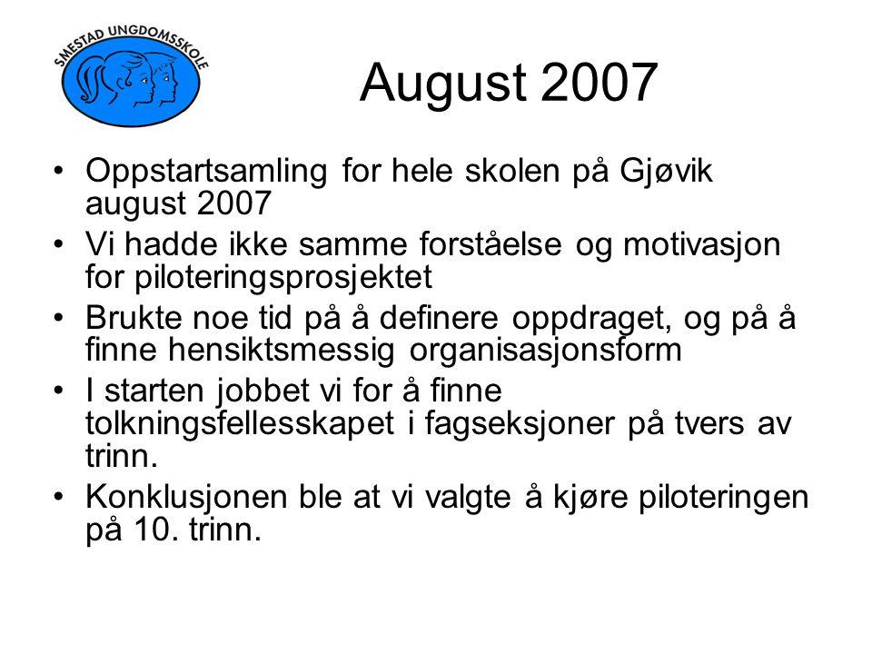 August 2007 Oppstartsamling for hele skolen på Gjøvik august 2007 Vi hadde ikke samme forståelse og motivasjon for piloteringsprosjektet Brukte noe ti