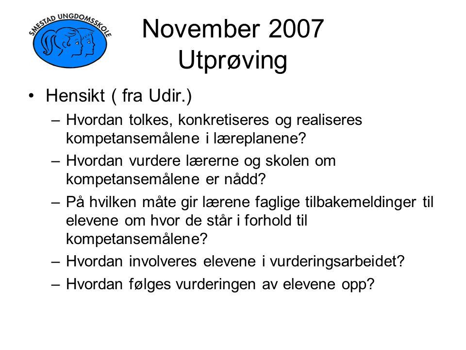 November 2007 Utprøving Hensikt ( fra Udir.) –Hvordan tolkes, konkretiseres og realiseres kompetansemålene i læreplanene? –Hvordan vurdere lærerne og