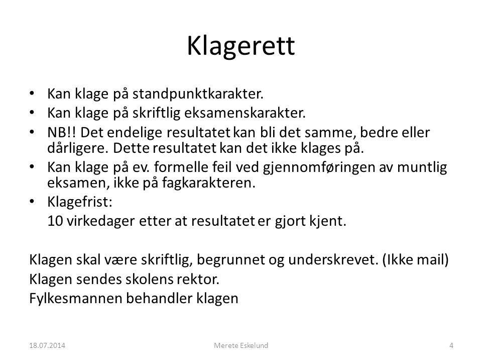 18.07.2014Merete Eskelund4 Klagerett Kan klage på standpunktkarakter. Kan klage på skriftlig eksamenskarakter. NB!! Det endelige resultatet kan bli de