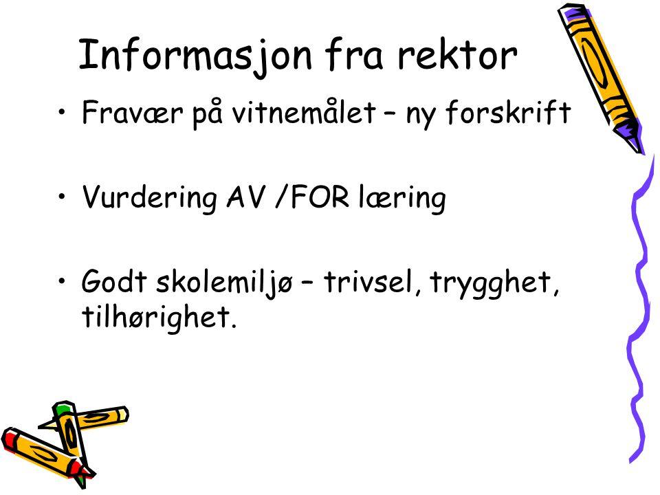 Informasjon fra rektor Fravær på vitnemålet – ny forskrift Vurdering AV /FOR læring Godt skolemiljø – trivsel, trygghet, tilhørighet.
