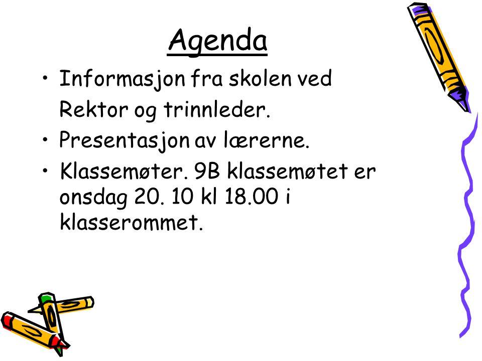 Agenda Informasjon fra skolen ved Rektor og trinnleder. Presentasjon av lærerne. Klassemøter. 9B klassemøtet er onsdag 20. 10 kl 18.00 i klasserommet.