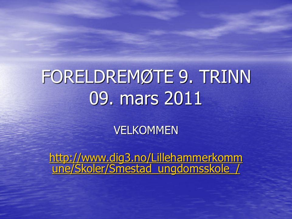 FORELDREMØTE 9. TRINN 09. mars 2011 VELKOMMEN http://www.dig3.no/Lillehammerkomm une/Skoler/Smestad_ungdomsskole_/ http://www.dig3.no/Lillehammerkomm