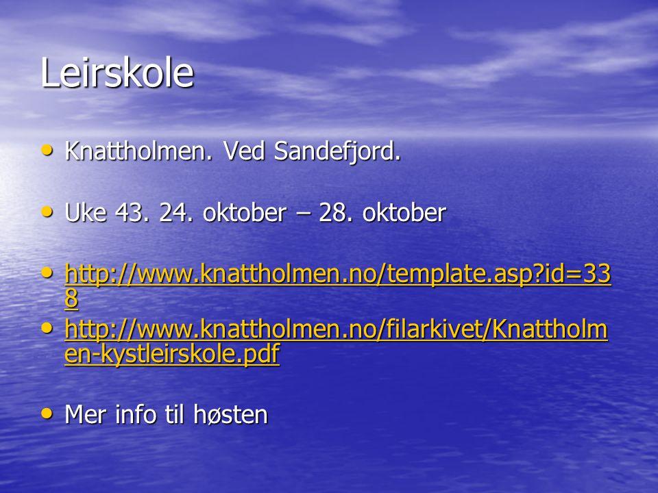 Leirskole Knattholmen. Ved Sandefjord. Knattholmen. Ved Sandefjord. Uke 43. 24. oktober – 28. oktober Uke 43. 24. oktober – 28. oktober http://www.kna