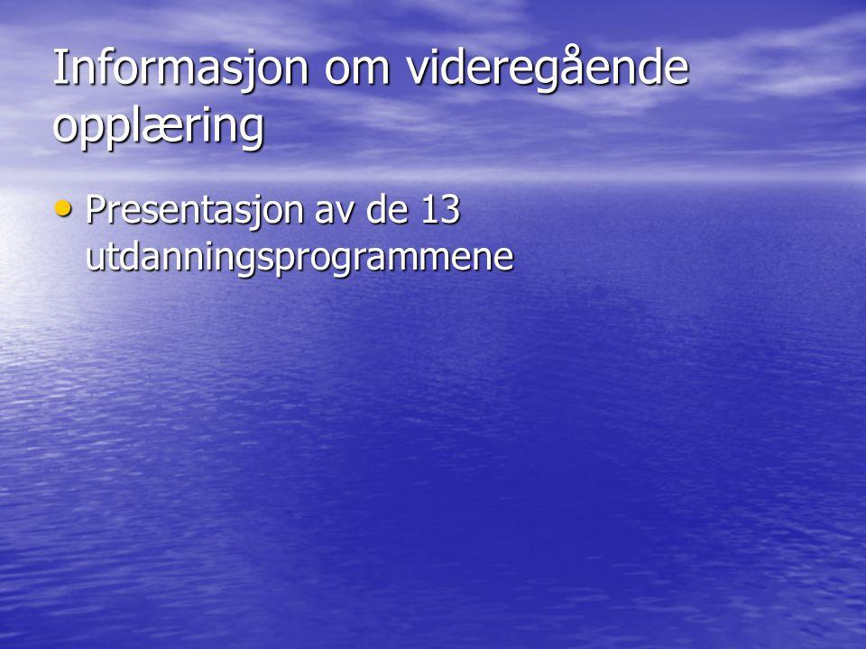 Informasjon om videregående opplæring Presentasjon av de 13 utdanningsprogrammene Presentasjon av de 13 utdanningsprogrammene