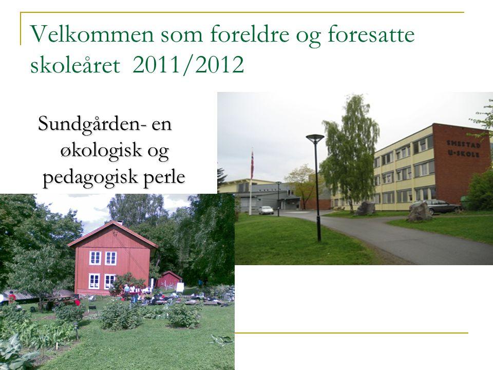 Velkommen som foreldre og foresatte skoleåret 2011/2012 Sundgården- en økologisk og pedagogisk perle