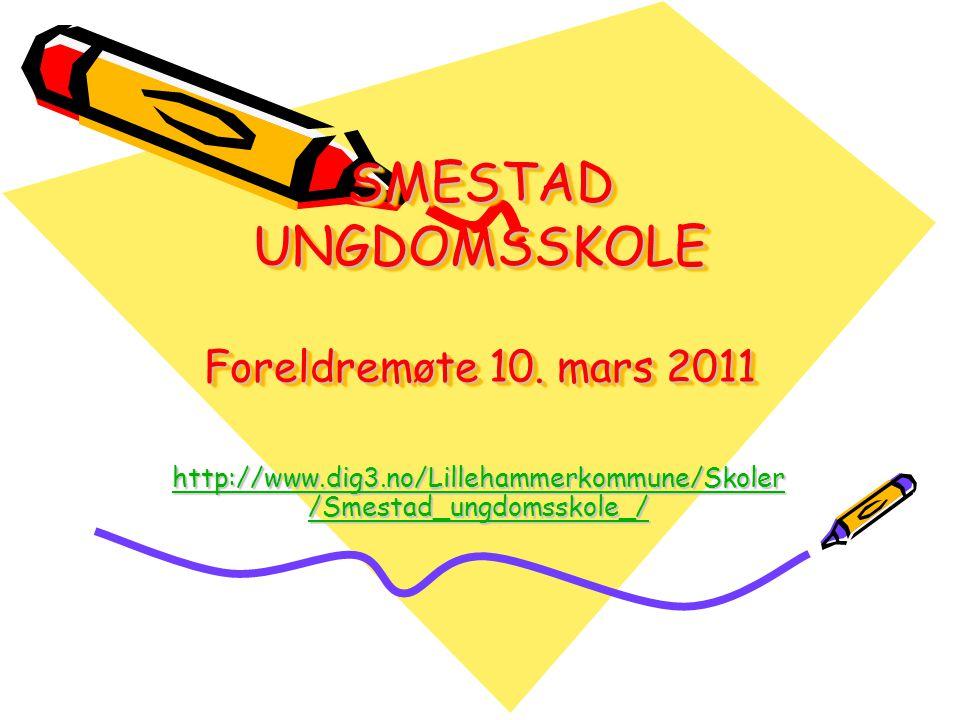 SMESTAD UNGDOMSSKOLE Foreldremøte 10. mars 2011 http://www.dig3.no/Lillehammerkommune/Skoler /Smestad_ungdomsskole_/ http://www.dig3.no/Lillehammerkom