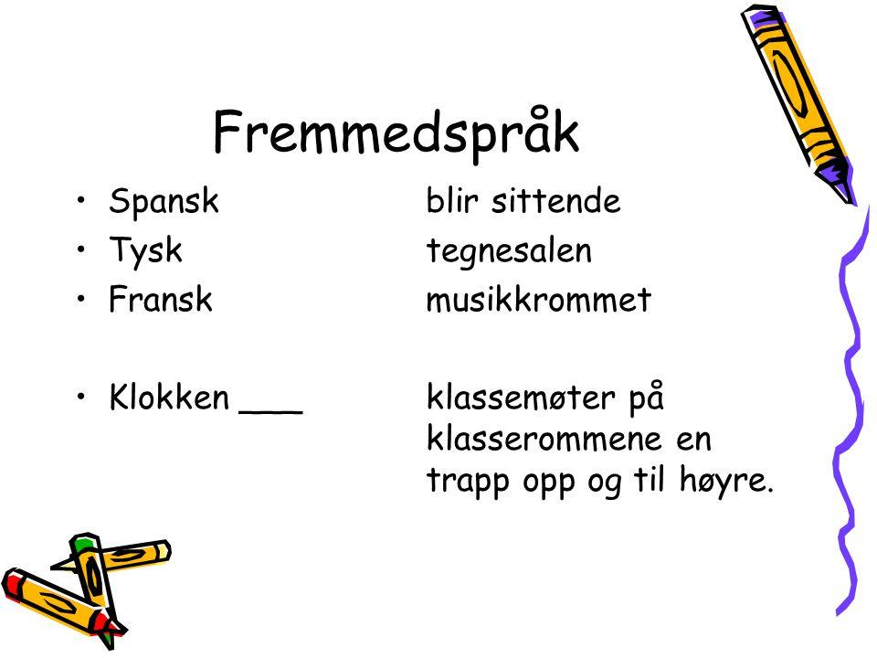 Fremmedspråk Spanskblir sittende Tysktegnesalen Franskmusikkrommet Klokken ___klassemøter på klasserommene en trapp opp og til høyre.