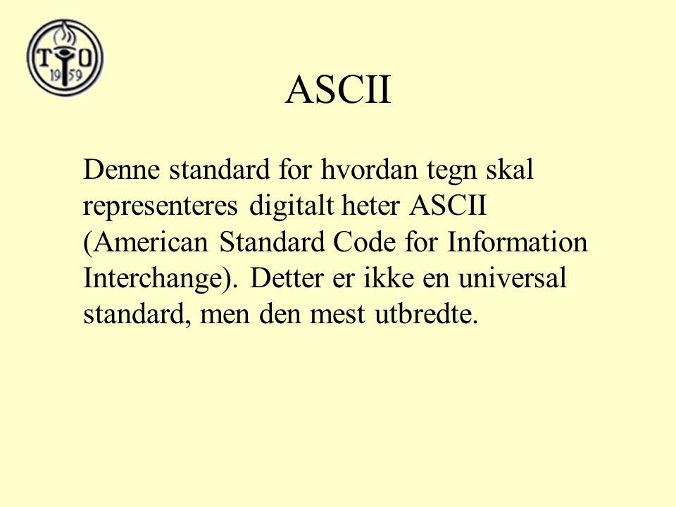 ASCII Denne standard for hvordan tegn skal representeres digitalt heter ASCII (American Standard Code for Information Interchange).