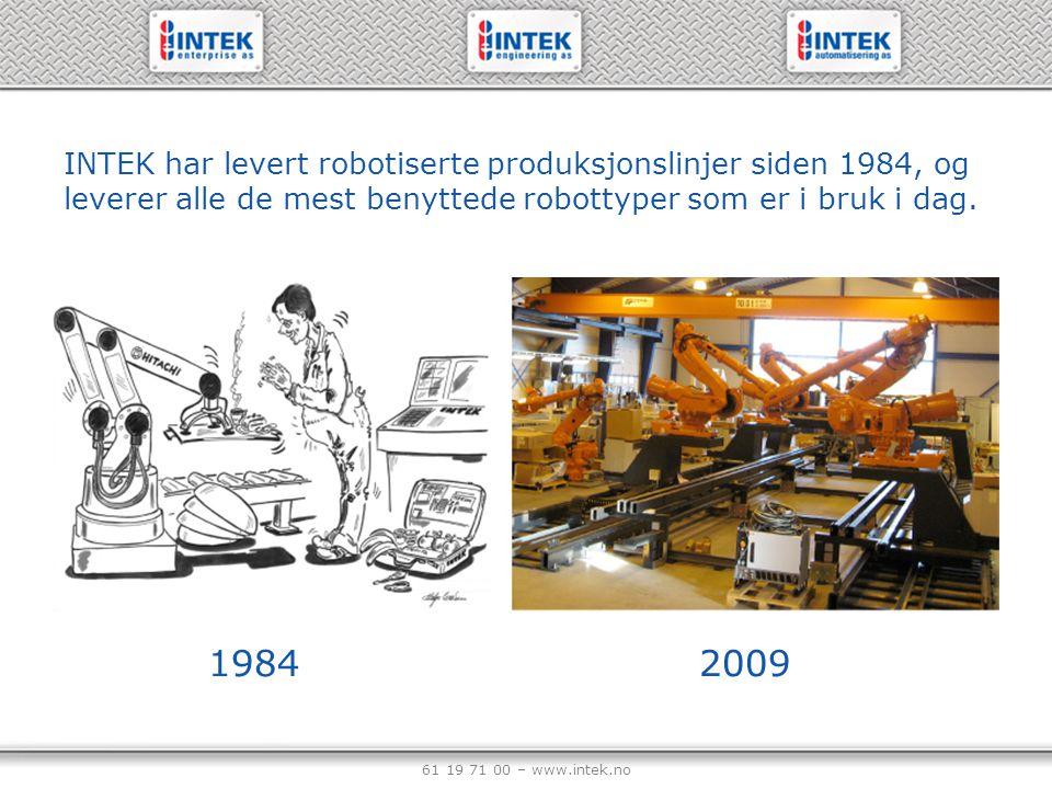 61 19 71 00 – www.intek.no INTEK har levert robotiserte produksjonslinjer siden 1984, og leverer alle de mest benyttede robottyper som er i bruk i dag