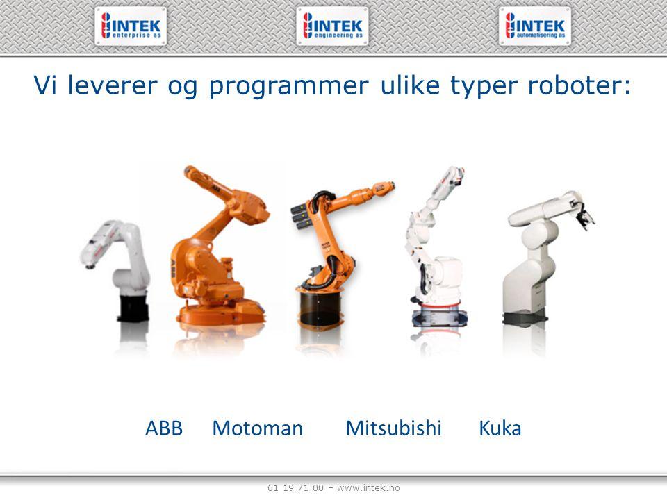 61 19 71 00 – www.intek.no ABBMotomanMitsubishiKuka Vi leverer og programmer ulike typer roboter:
