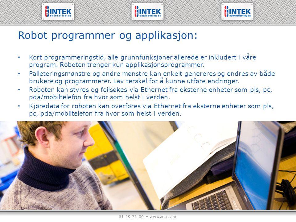 61 19 71 00 – www.intek.no Robot programmer og applikasjon: Kort programmeringstid, alle grunnfunksjoner allerede er inkludert i våre program. Roboten