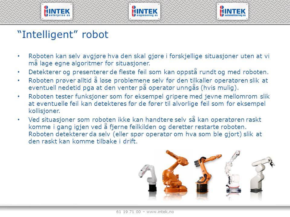 """61 19 71 00 – www.intek.no """"Intelligent"""" robot Roboten kan selv avgjøre hva den skal gjøre i forskjellige situasjoner uten at vi må lage egne algoritm"""