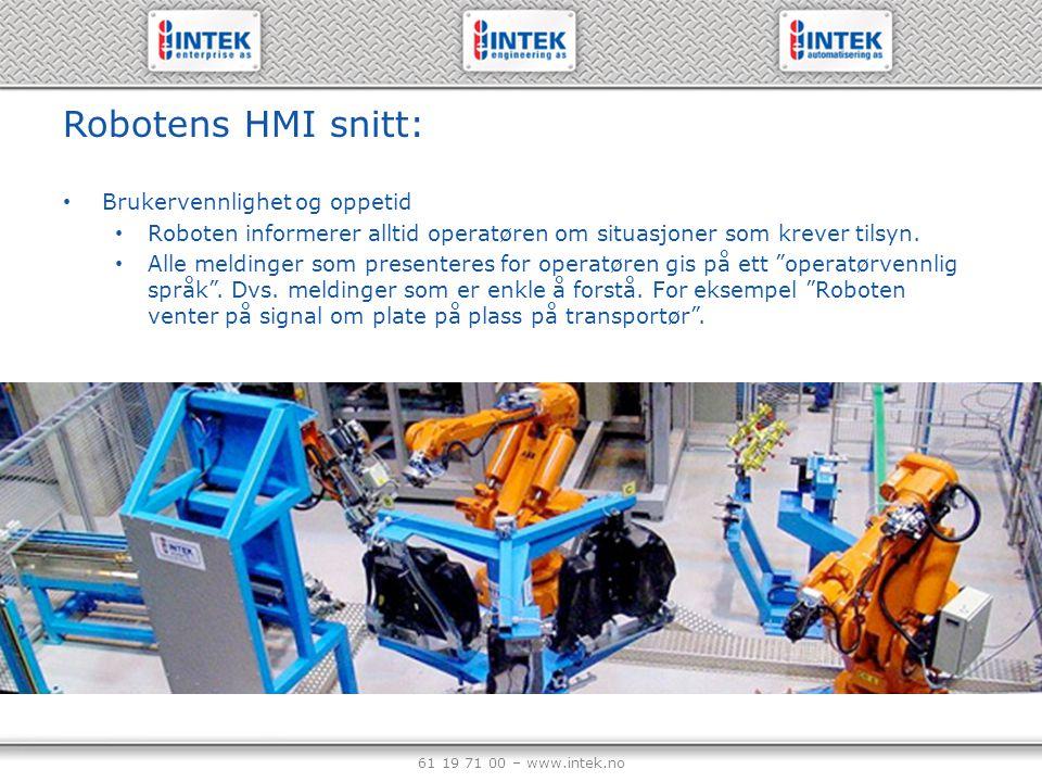 61 19 71 00 – www.intek.no Robotens HMI snitt: Brukervennlighet og oppetid Roboten informerer alltid operatøren om situasjoner som krever tilsyn. Alle