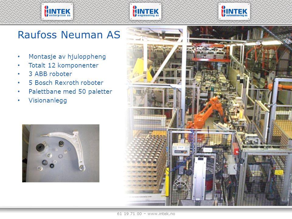 61 19 71 00 – www.intek.no Raufoss Neuman AS Montasje av hjuloppheng Totalt 12 komponenter 3 ABB roboter 5 Bosch Rexroth roboter Palettbane med 50 pal