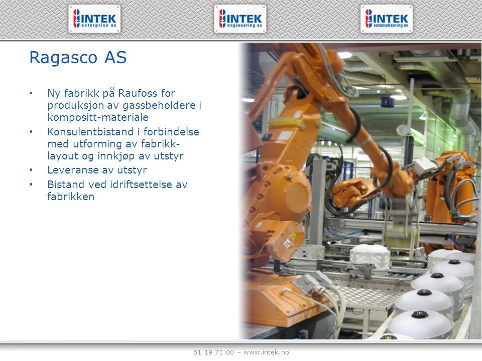 61 19 71 00 – www.intek.no Ragasco AS Ny fabrikk på Raufoss for produksjon av gassbeholdere i kompositt-materiale Konsulentbistand i forbindelse med u
