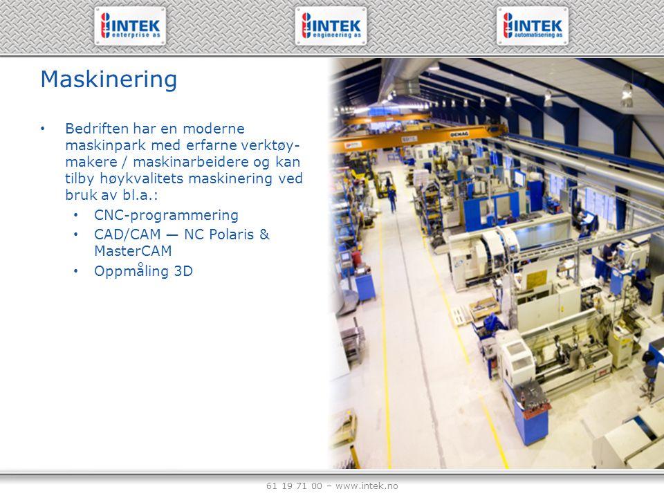 61 19 71 00 – www.intek.no Maskinering Bedriften har en moderne maskinpark med erfarne verktøy- makere / maskinarbeidere og kan tilby høykvalitets mas