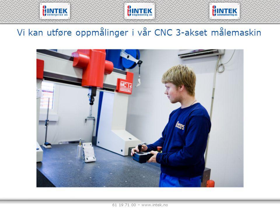 61 19 71 00 – www.intek.no Vi kan utføre oppmålinger i vår CNC 3-akset målemaskin