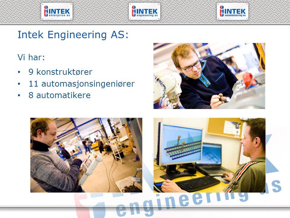 61 19 71 00 – www.intek.no Intek Engineering AS: 9 konstruktører 11 automasjonsingeniører 8 automatikere Vi har:
