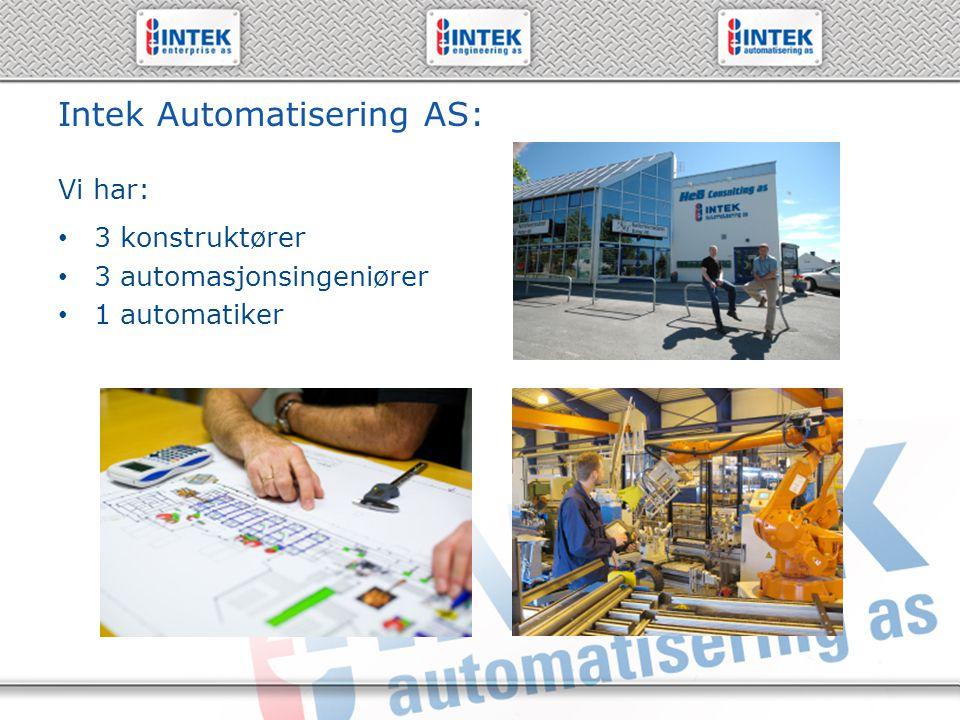 61 19 71 00 – www.intek.no Intek Automatisering AS: 3 konstruktører 3 automasjonsingeniører 1 automatiker Vi har:
